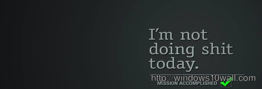I m not doing shit today facebook background cover