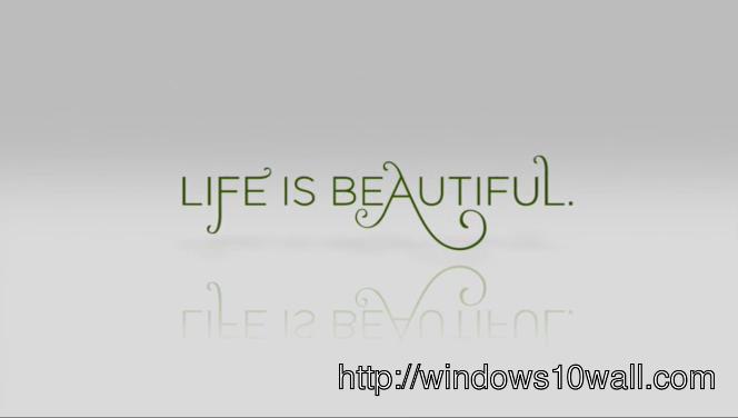 Life Is Beautiful Desktop Wallpaper
